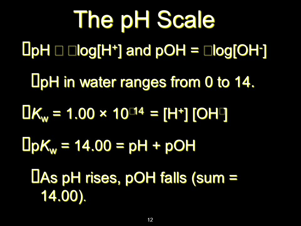 The pH Scale pH ≈ −log[H+] and pOH = −log[OH-]